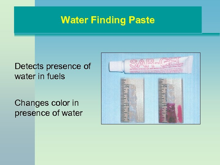 Water Finding Paste Detects presence of water in fuels Changes color in presence of