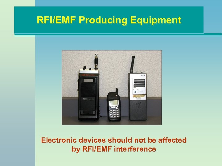 RFI/EMF Producing Equipment Electronic devices should not be affected by RFI/EMF interference