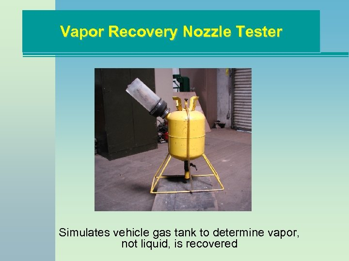 Vapor Recovery Nozzle Tester Simulates vehicle gas tank to determine vapor, not liquid, is