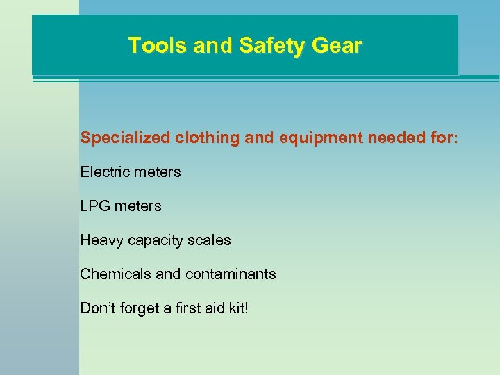 Tools and Safety Gear Specialized clothing and equipment needed for: Electric meters LPG meters