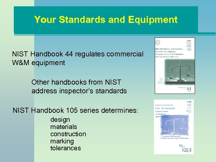 Your Standards and Equipment NIST Handbook 44 regulates commercial W&M equipment Other handbooks from