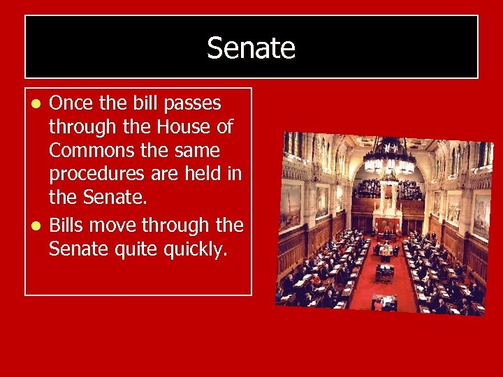 Senate Once the bill passes through the House of Commons the same procedures are