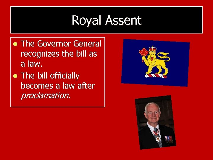 Royal Assent The Governor General recognizes the bill as a law. l The bill