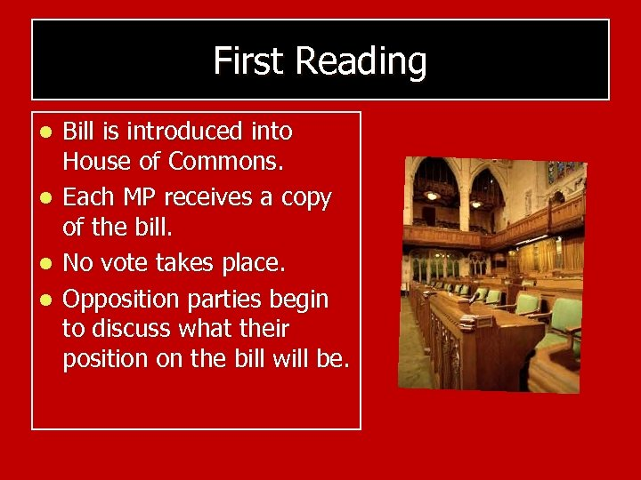 First Reading l l Bill is introduced into House of Commons. Each MP receives