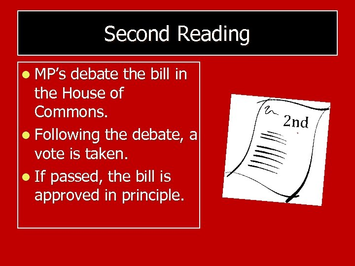 Second Reading l MP's debate the bill in the House of Commons. l Following