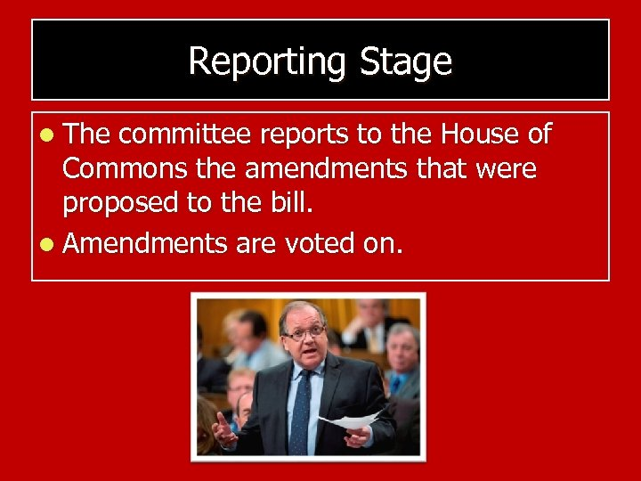 Reporting Stage l The committee reports to the House of Commons the amendments that