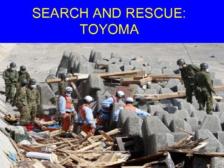 SEARCH AND RESCUE: TOYOMA