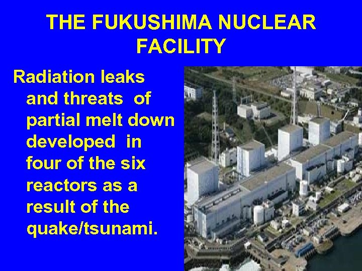 THE FUKUSHIMA NUCLEAR FACILITY Radiation leaks and threats of partial melt down developed in