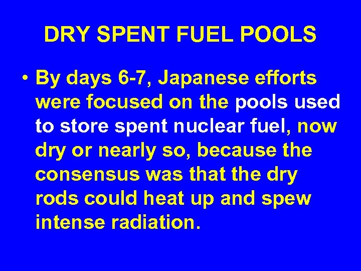 DRY SPENT FUEL POOLS • By days 6 -7, Japanese efforts were focused on
