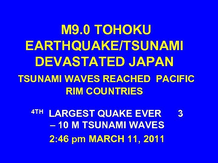 M 9. 0 TOHOKU EARTHQUAKE/TSUNAMI DEVASTATED JAPAN TSUNAMI WAVES REACHED PACIFIC RIM COUNTRIES 4