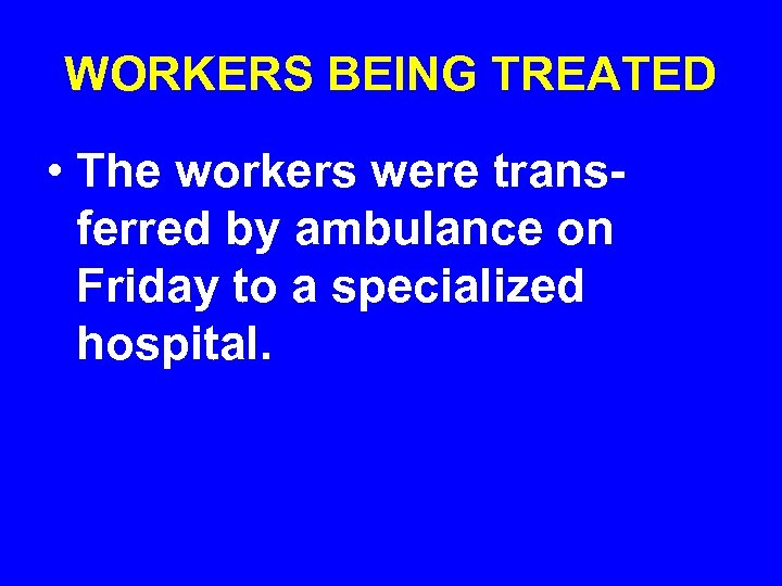 WORKERS BEING TREATED • The workers were transferred by ambulance on Friday to a