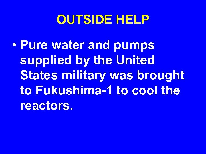 OUTSIDE HELP • Pure water and pumps supplied by the United States military was
