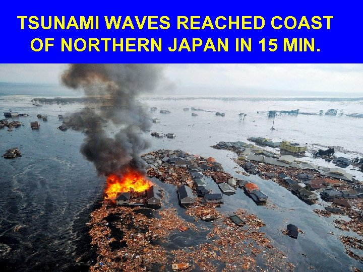 TSUNAMI WAVES REACHED COAST OF NORTHERN JAPAN IN 15 MIN.