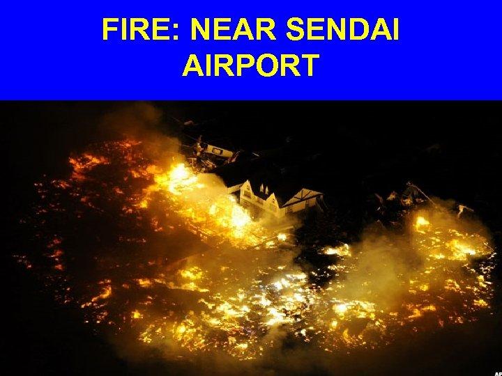 FIRE: NEAR SENDAI AIRPORT
