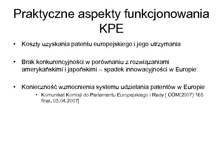 Praktyczne aspekty funkcjonowania KPE • Koszty uzyskania patentu europejskiego i jego utrzymania • Brak