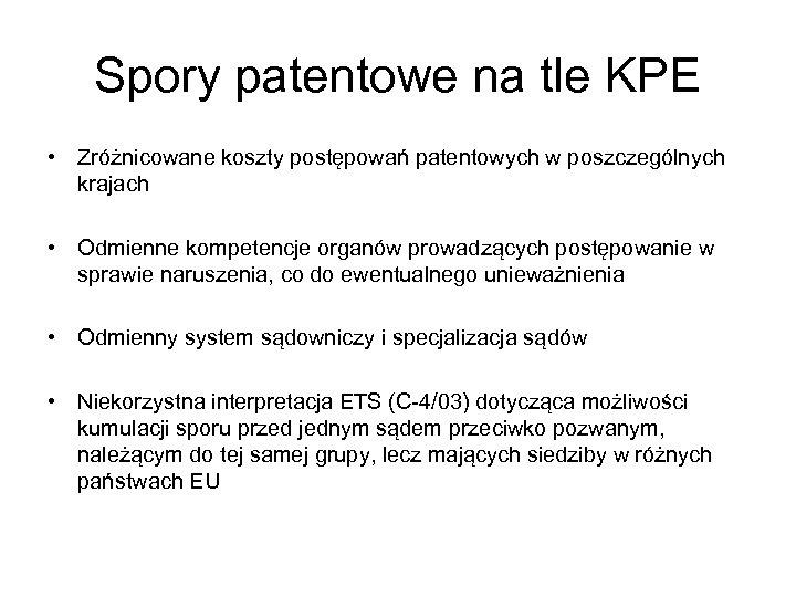 Spory patentowe na tle KPE • Zróżnicowane koszty postępowań patentowych w poszczególnych krajach •