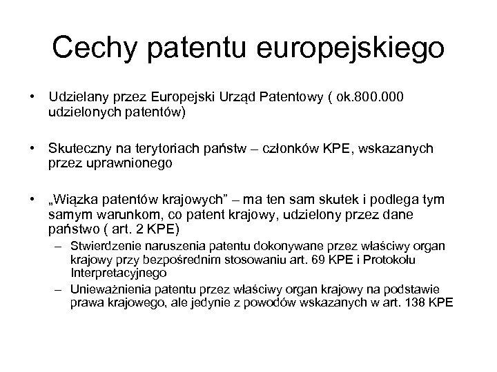 Cechy patentu europejskiego • Udzielany przez Europejski Urząd Patentowy ( ok. 800. 000 udzielonych