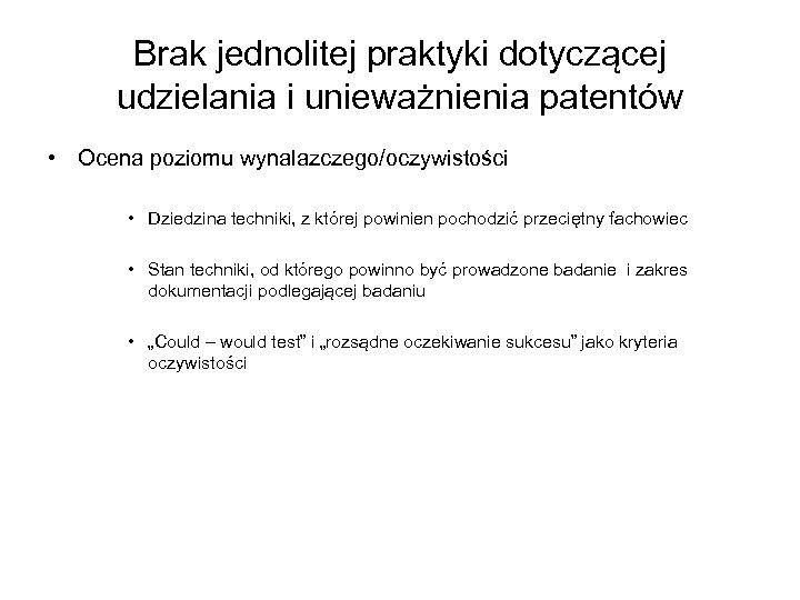 Brak jednolitej praktyki dotyczącej udzielania i unieważnienia patentów • Ocena poziomu wynalazczego/oczywistości • Dziedzina