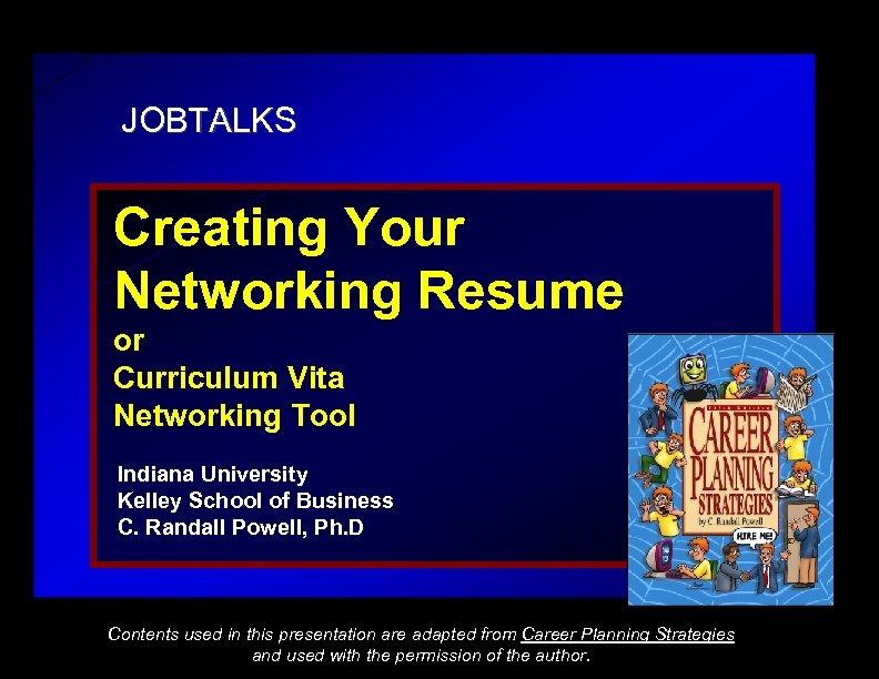 JOBTALKS Creating Your Networking Resume or Curriculum Vita Networking Tool Indiana University Kelley School
