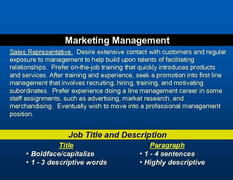 Marketing Management Sales Representative. Desire extensive contact with customers and regular exposure to management