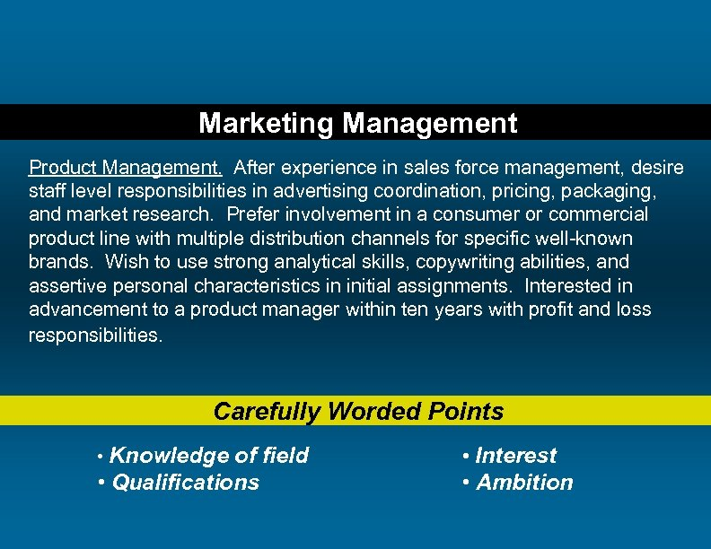 Marketing Management Product Management. After experience in sales force management, desire staff level responsibilities