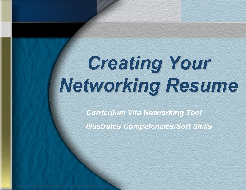 Creating Your Networking Resume Curriculum Vita Networking Tool Illustrates Competencies/Soft Skills