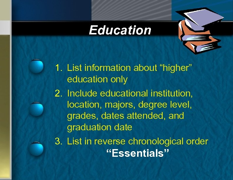 """Education 1. List information about """"higher"""" education only 2. Include educational institution, location, majors,"""