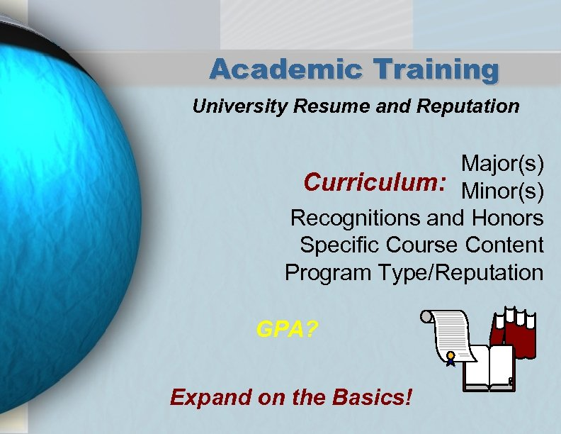Academic Training University Resume and Reputation Major(s) Curriculum: Minor(s) Recognitions and Honors Specific Course