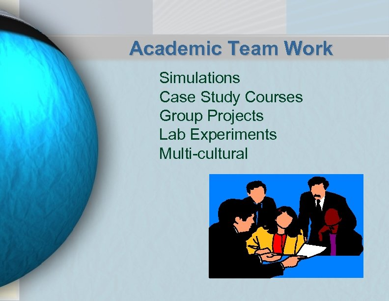 Academic Team Work Simulations Case Study Courses Group Projects Lab Experiments Multi-cultural