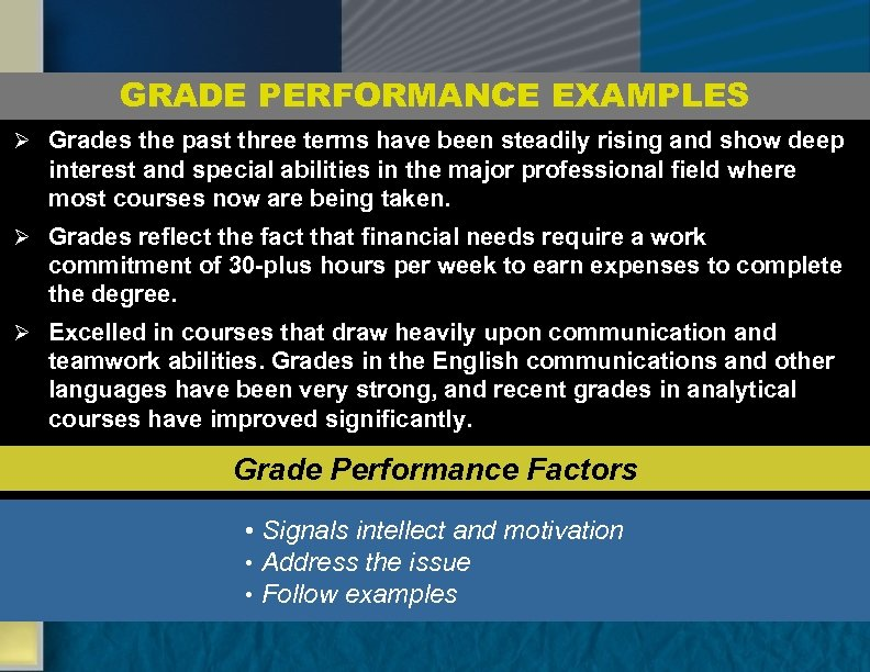 GRADE PERFORMANCE EXAMPLES Ø Grades the past three terms have been steadily rising and