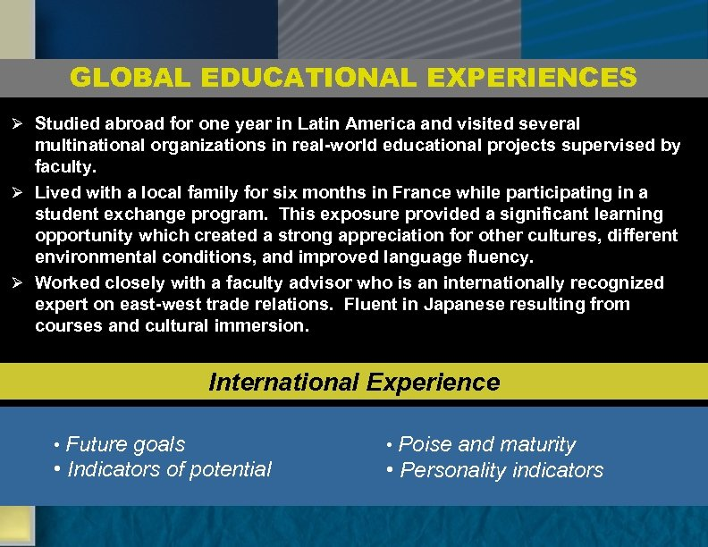 GLOBAL EDUCATIONAL EXPERIENCES Ø Studied abroad for one year in Latin America and visited