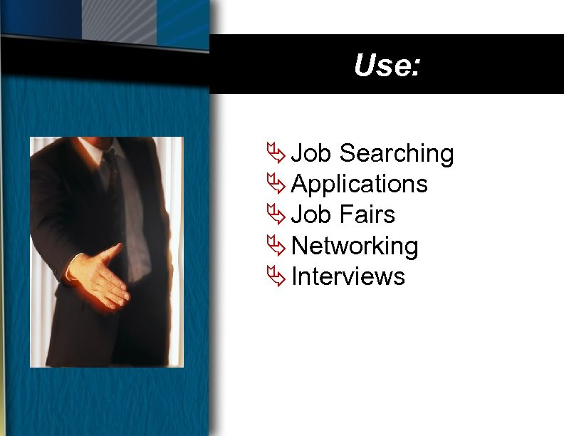 Use: Ä Job Searching Ä Applications Ä Job Fairs Ä Networking Ä Interviews