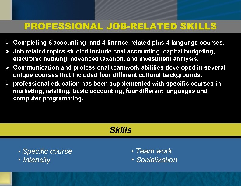 PROFESSIONAL JOB-RELATED SKILLS Ø Completing 6 accounting- and 4 finance-related plus 4 language courses.