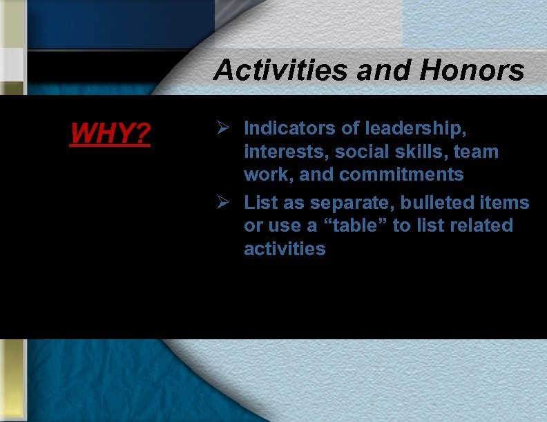Activities and Honors WHY? Ø Indicators of leadership, interests, social skills, team work, and