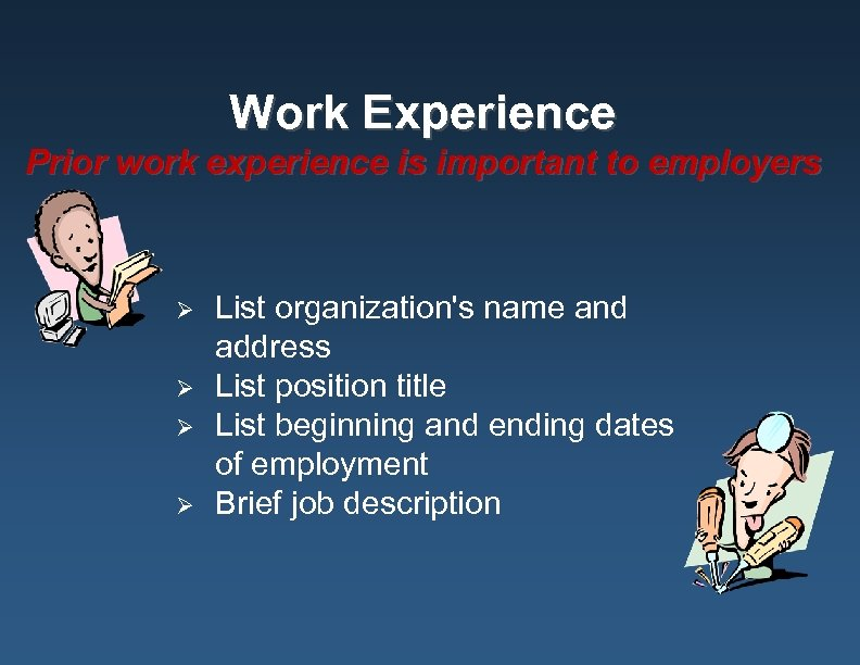 Work Experience Prior work experience is important to employers Ø Ø List organization's name