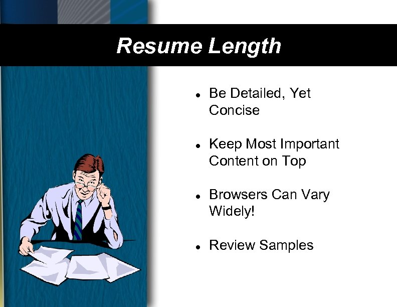 Resume Length l l Be Detailed, Yet Concise Keep Most Important Content on Top