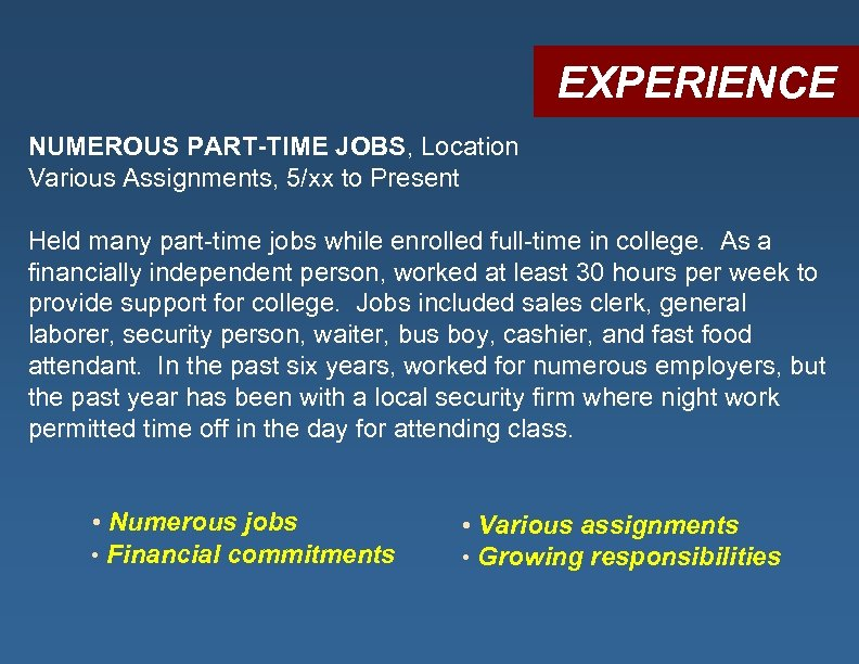 EXPERIENCE NUMEROUS PART-TIME JOBS, Location Various Assignments, 5/xx to Present Held many part-time jobs