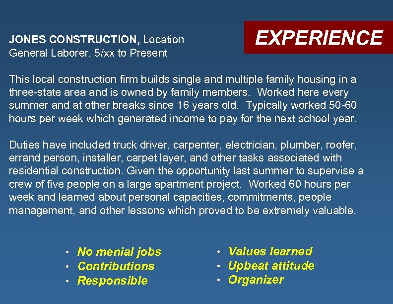 JONES CONSTRUCTION, Location General Laborer, 5/xx to Present EXPERIENCE This local construction firm builds
