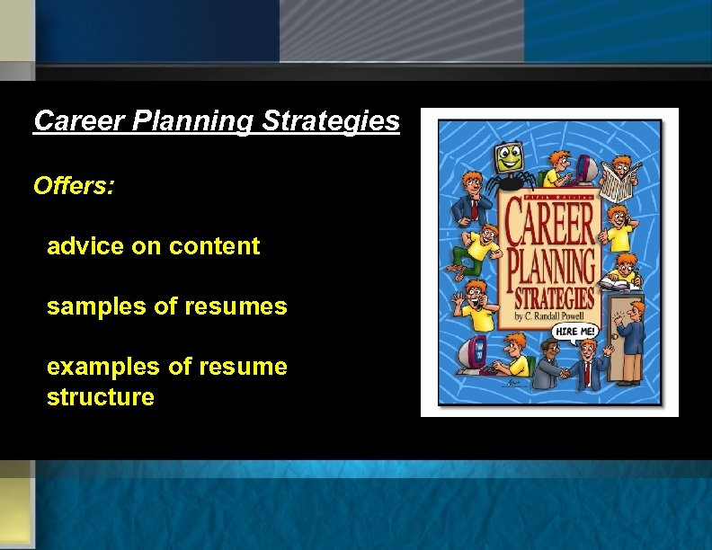 Career Planning Strategies Offers: advice on content samples of resumes examples of resume structure