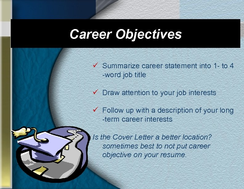 Career Objectives ü Summarize career statement into 1 - to 4 -word job title