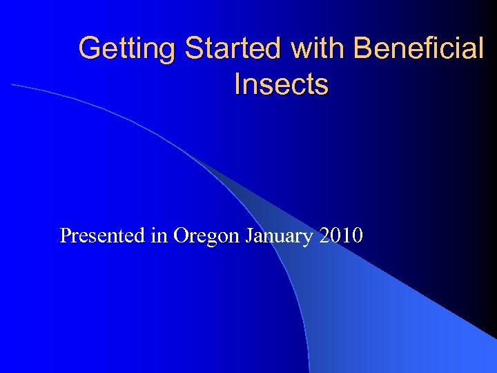 Getting Started with Beneficial Insects Presented in Oregon January 2010