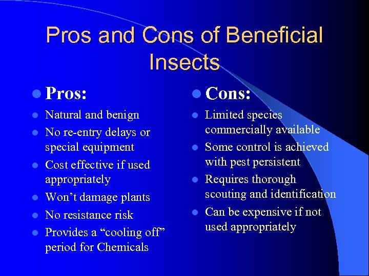 Pros and Cons of Beneficial Insects l Pros: l l l Natural and benign