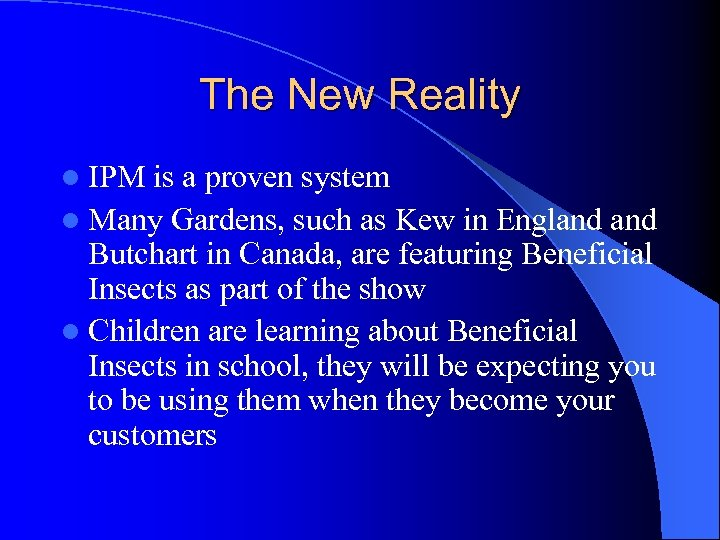 The New Reality l IPM is a proven system l Many Gardens, such as
