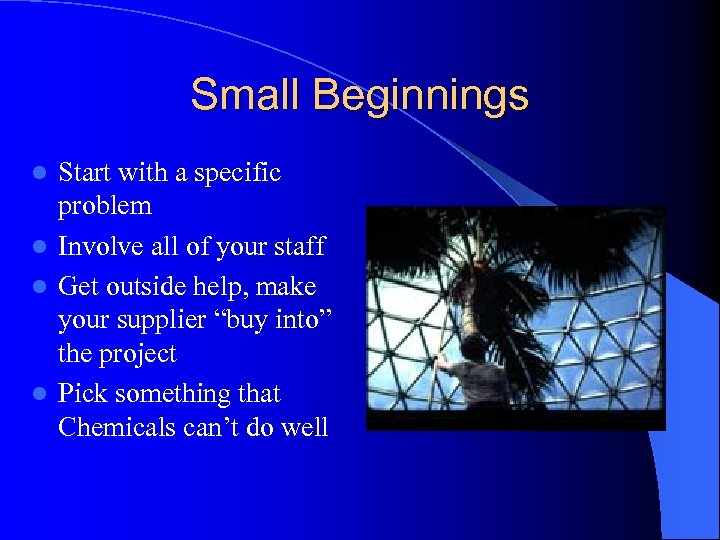 Small Beginnings Start with a specific problem l Involve all of your staff l