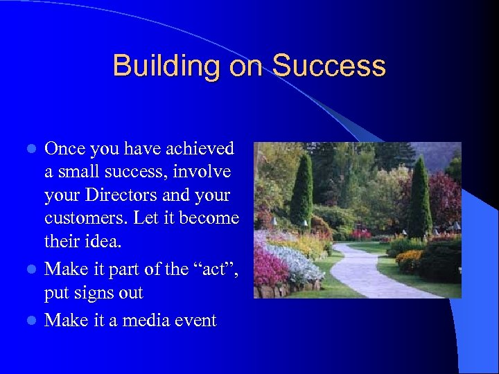 Building on Success Once you have achieved a small success, involve your Directors and