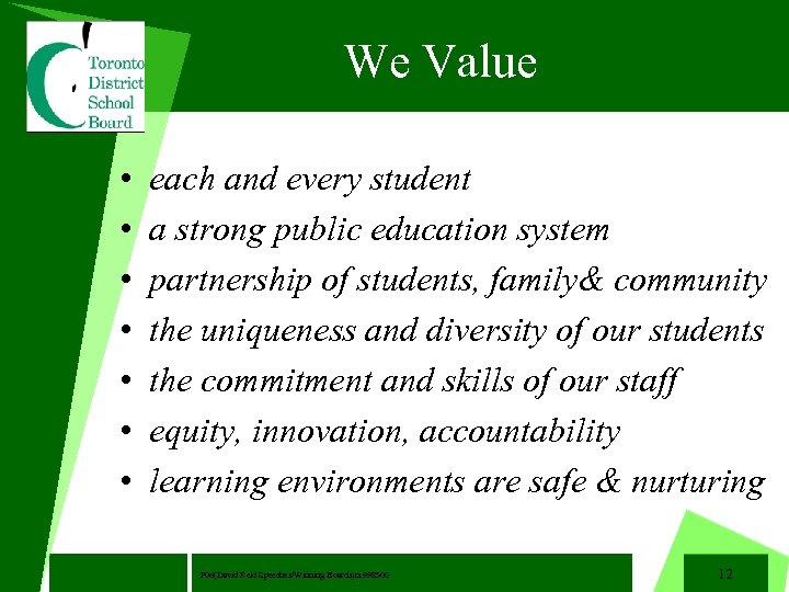We Value • • each and every student a strong public education system partnership