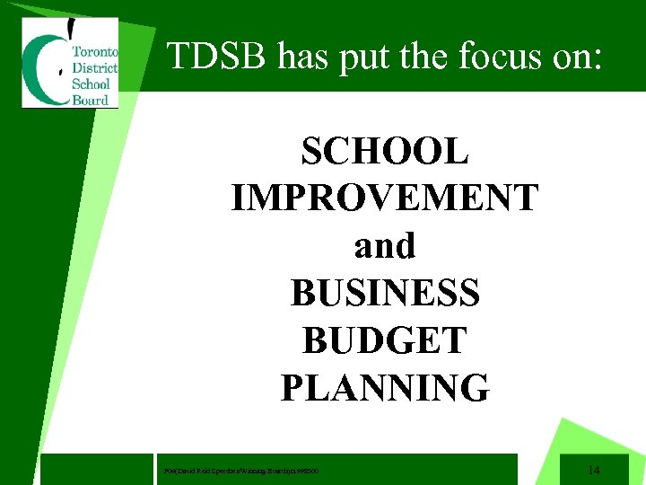 TDSB has put the focus on: SCHOOL IMPROVEMENT and BUSINESS BUDGET PLANNING November 22,