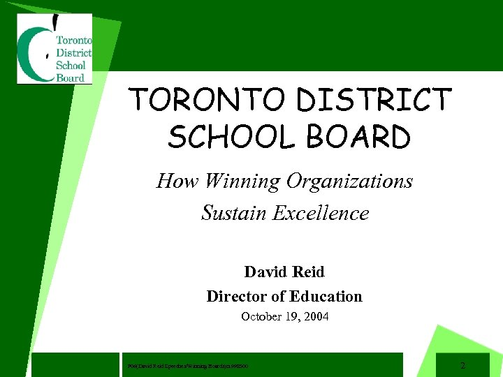 TORONTO DISTRICT SCHOOL BOARD How Winning Organizations Sustain Excellence David Reid Director of Education