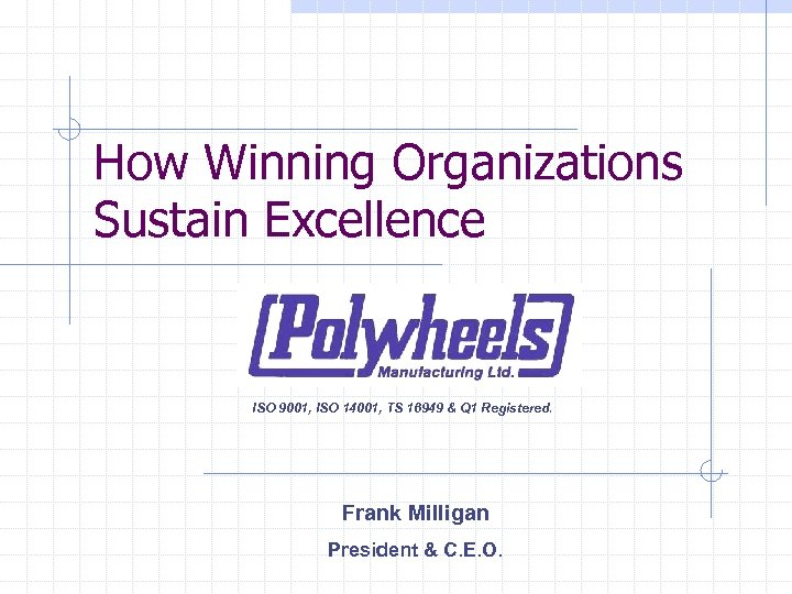 How Winning Organizations Sustain Excellence ISO 9001, ISO 14001, TS 16949 & Q 1
