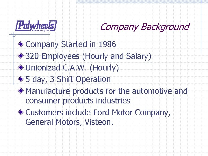 Company Background Company Started in 1986 320 Employees (Hourly and Salary) Unionized C. A.